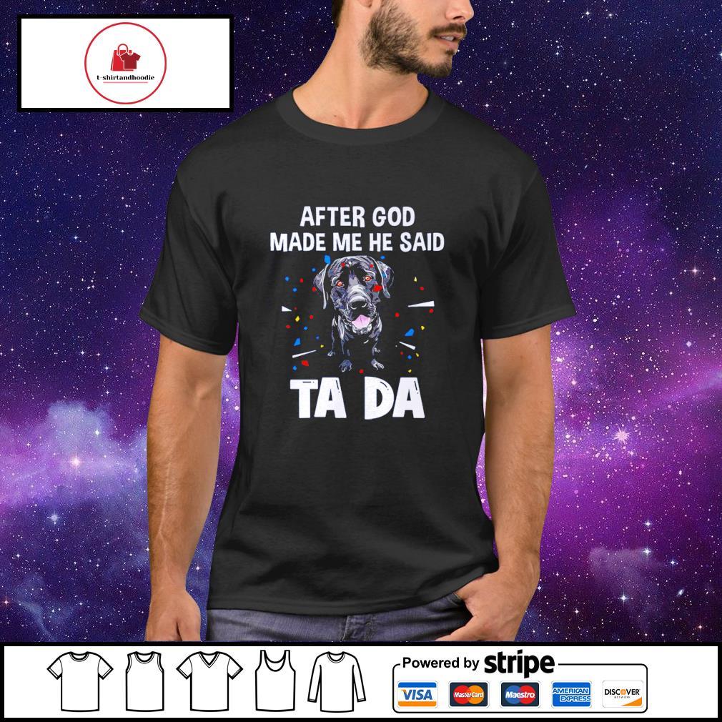 Labrador retriever after god made me he said ta da shirt