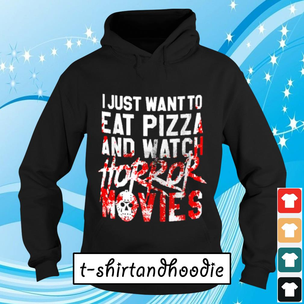 I just want to eat pizza and watch horror movies s Hoodie