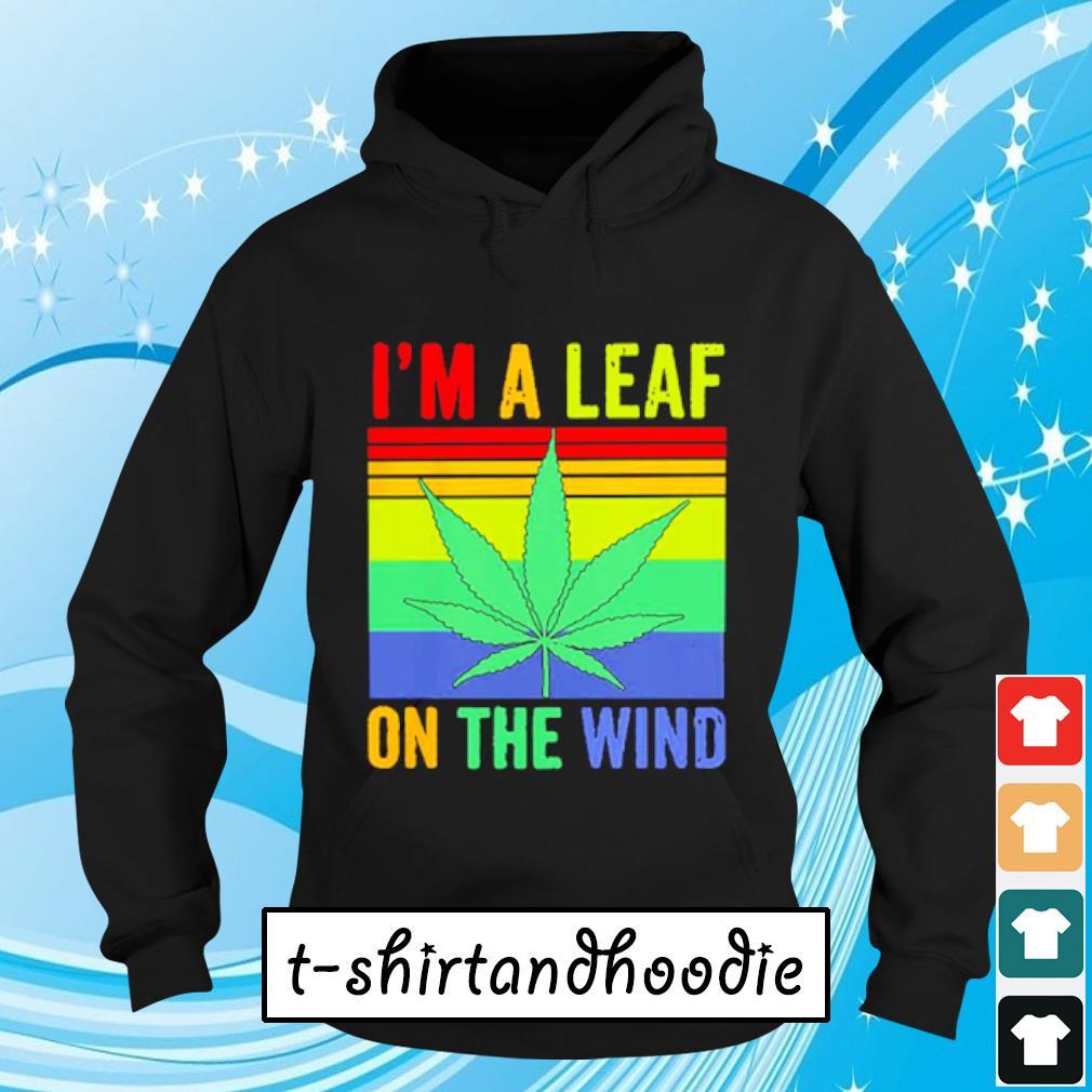 Marijuana leaf I'm a leaf on the wind vintage s Hoodie