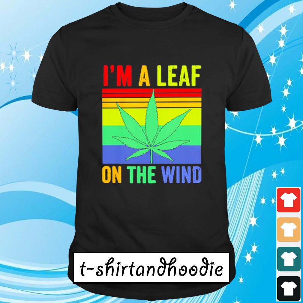 Marijuana leaf I'm a leaf on the wind vintage shirt