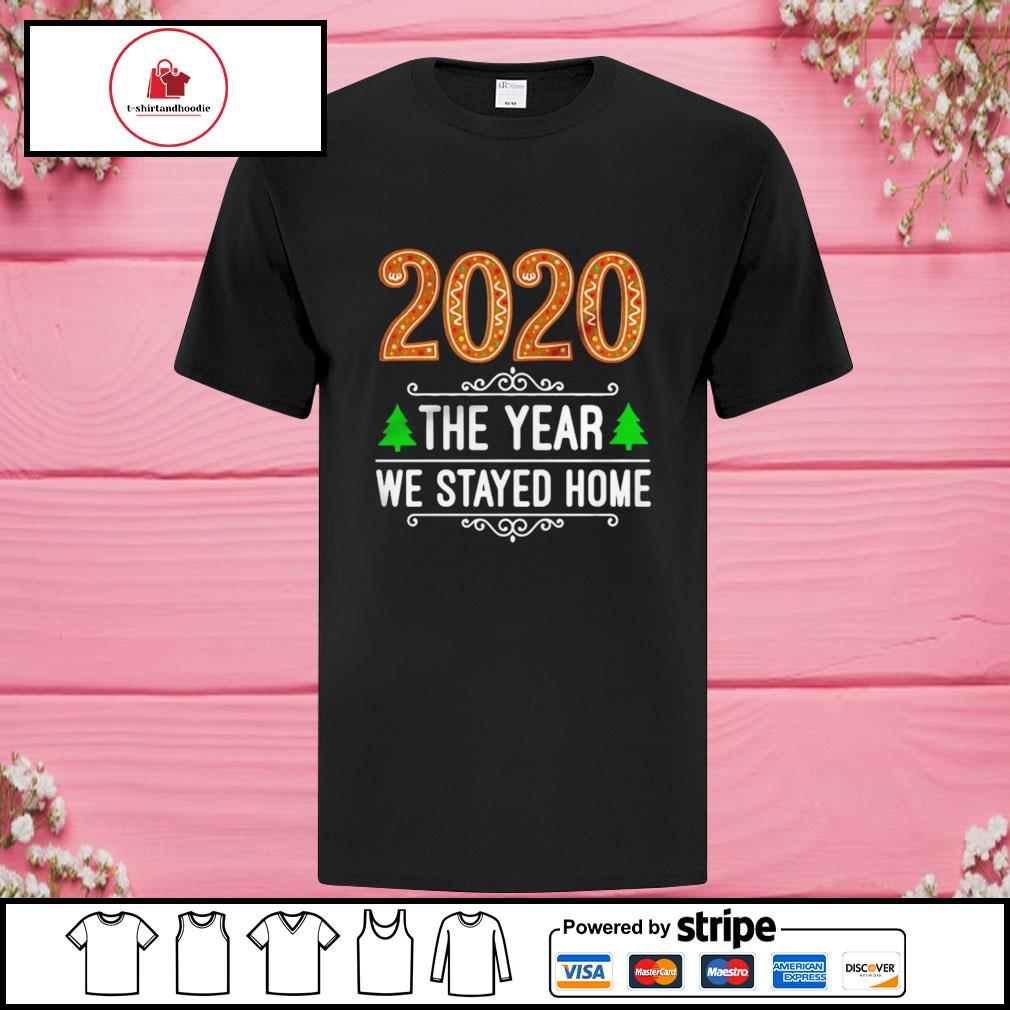 2020 the year we stayed home Christmas shirt