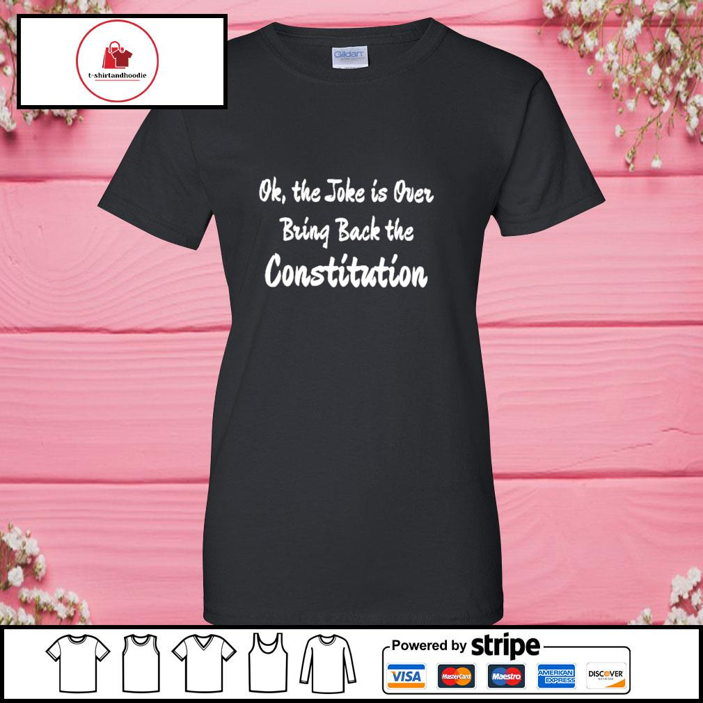 Ok the joke is over bring back the constitution s ladies-tee