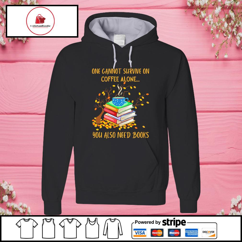 One cannot survive on coffee alone you also need books s hoodie