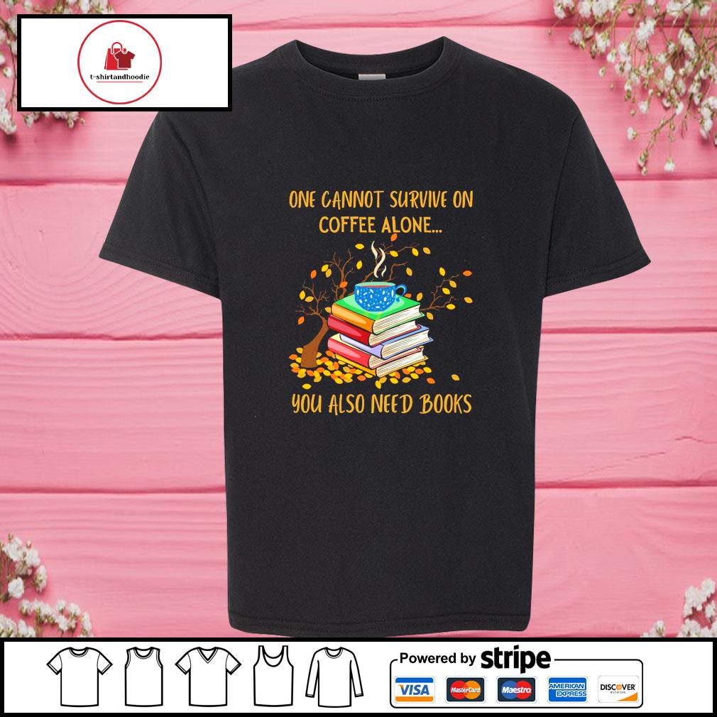 One cannot survive on coffee alone you also need books s youth-tee