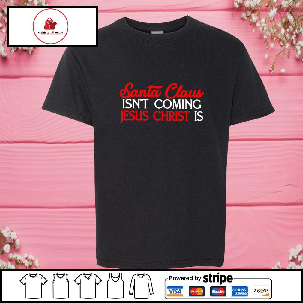 Santa claus isn't coming jesus Christ is s youth-tee