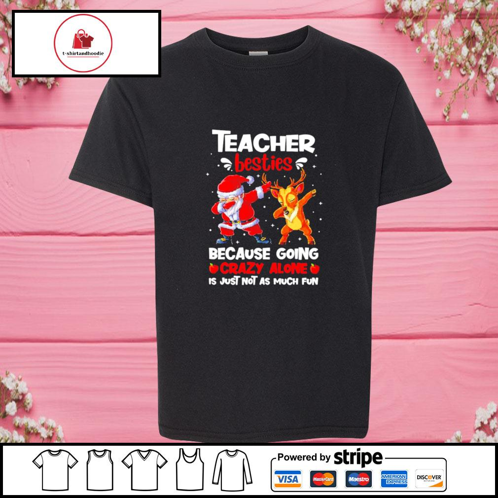 Teacher besties because going crazy alone is not much santa reindeer Christmas s youth-tee